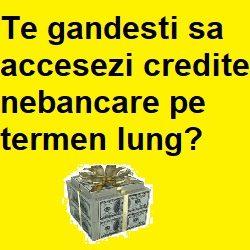 Te gandesti sa accesezi credite nebancare pe termen lung?